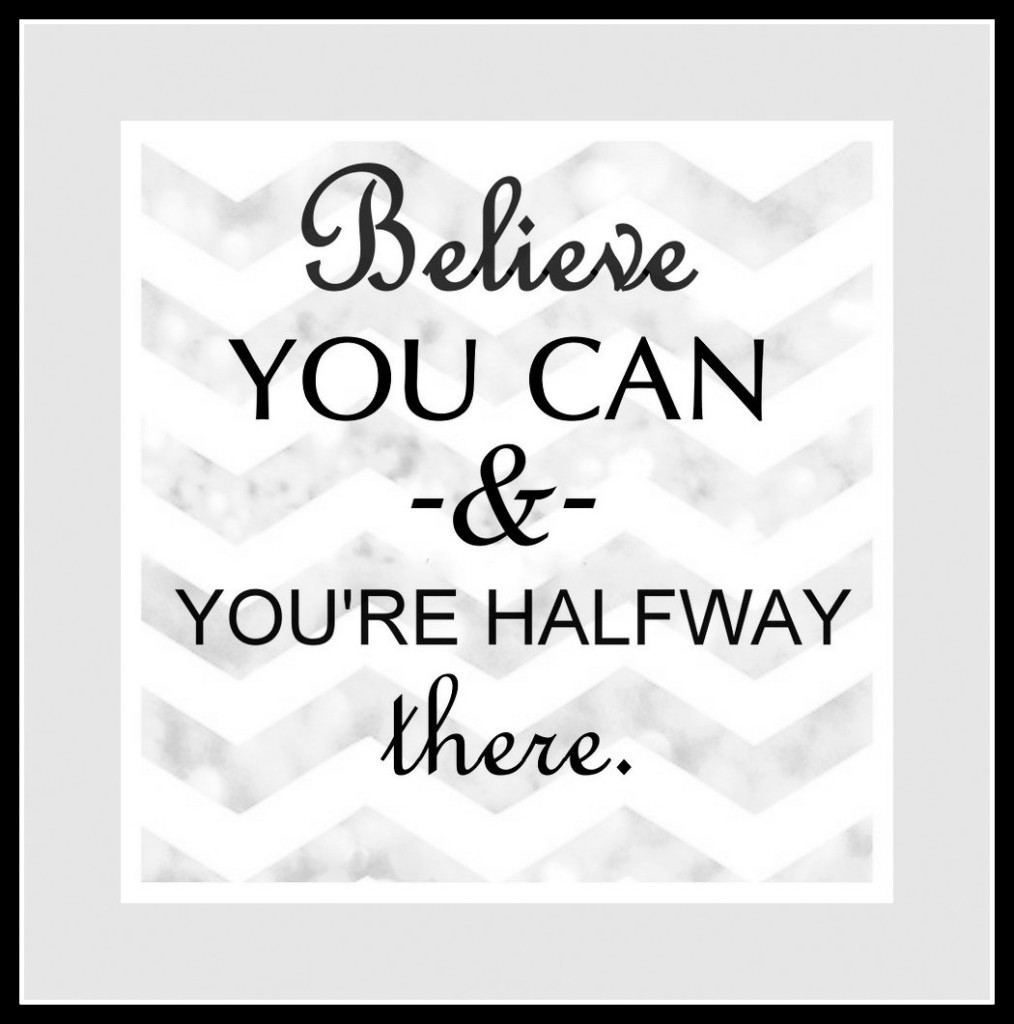 FREE Printable: Believe YOU CAN -&- YOU'RE HALFWAY there.