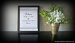 Freebie Friday – FREE Printable Quote Poster – Believe You Can & You're Halfway There